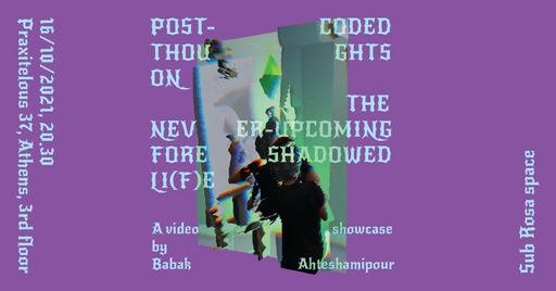 Post-Coded Thoughts on the Never-Upcoming Foreshadowed Li(f)e: Babak Ahteshamipour